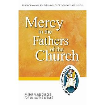 Mercy in the Fathers of the Church - Pastoral Resources for Living the