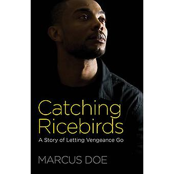 Catching Ricebirds - A Story of Letting Vengeance Go by Marcus Doe - 9