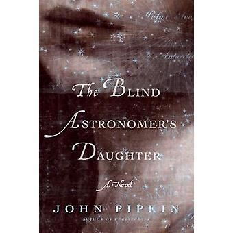 The Blind Astronomer's Daughter by John Pipkin - 9781632861894 Book