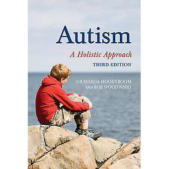 Autism  A Holistic Approach by Marga Hogenboom & Bob Woodward