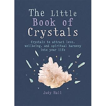 The Little Book of Crystals: Crystals to attract love wellbeing and spiritual harmony into your life (MBS Little book of...) (Paperback) by Hall Judy A.