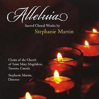 Stephanie Martin - Alleluia: Sacred Choral Works by Stephanie Martin [CD] USA import