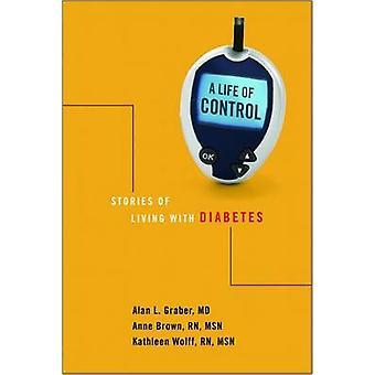 Ett liv av kontroll - berättelser om att leva med Diabetes av Alan L. Graber