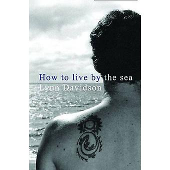 How to Live by the Sea by Lynn Davidson - 9780864735997 Book