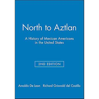 North to Aztlan - A History of Mexican Americans in the United States