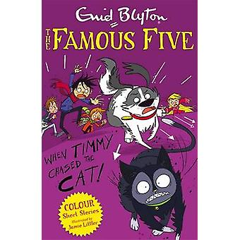 When Timmy Chased the Cat by Enid Blyton - Jamie Littler - 9781444916