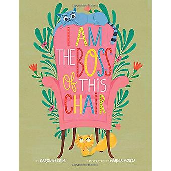 I Am the Boss of this Chair by Carolyn Crimi - 9781454923220 Book