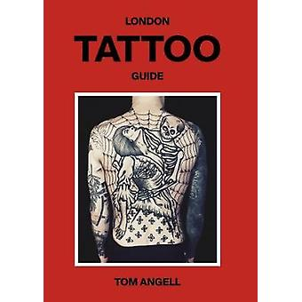 London Tattoo Guide by Tom Angell - 9781784881207 Book