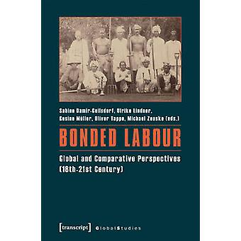 Bonded Labour - Global and Comparative Perspectives (18th21st Century)