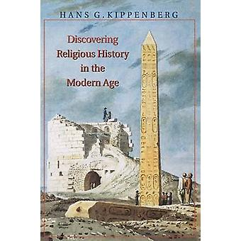 Discovering Religious History in the Modern Age by Hans G. Kippenberg