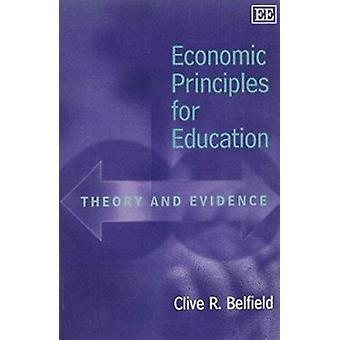 Wirtschaftliche Grundsätze für die Bildung - Theory and Evidence von C.R. Belfie