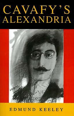 Cavafy&s Alexandria by Edmund Keeley - 9780691044989 Book
