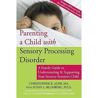 Parenting a Child with Sensory Processing Disorder - A Family Guide to