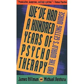 Hundred Years of Psychotherapy...and the World's Getting Worse