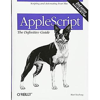 AppleScript: The Definitive Guide: Scripting and Automating Your Mac: The Definitive Guide (Definitive Guides)