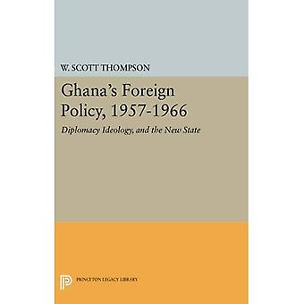 Ghana's Foreign Policy, 1957-1966: Diplomacy Ideology, and the New State (Princeton Legacy Library)