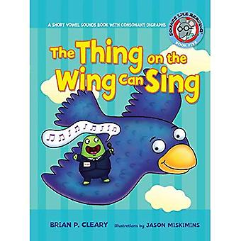 The Thing on the Wing Can Sing: A Short Vowel Sounds Book with Consonant Digraphs (Sounds Like Reading)