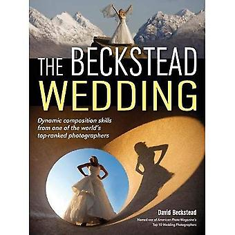 Beckstead Wedding, The : Dynamic Composition Skills From One of the World's Top-Ranked Photographers