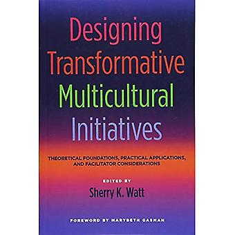 Designing Transformative Multicultural Initiatives: Theoretical Foundations, Practical Applications and Facilitator...
