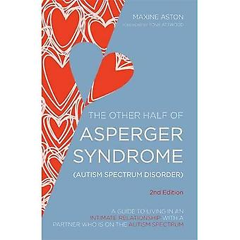L'autre moitié du Syndrome d'Asperger (troubles du spectre autistique): un Guide pour vivre dans une relation intime avec un partenaire qui est sur le spectre de l'autisme