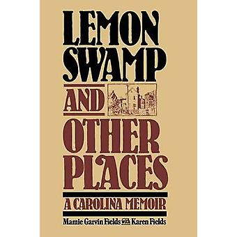 Lemon Swamp and Other Places A Carolina Memoir by Fields & Mamie Garvin
