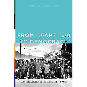 Von der Apartheid zur Demokratie, die Wahrheits- und Versöhnungskommission in Südafrika von Mack & Katherine Elizabeth zu beraten