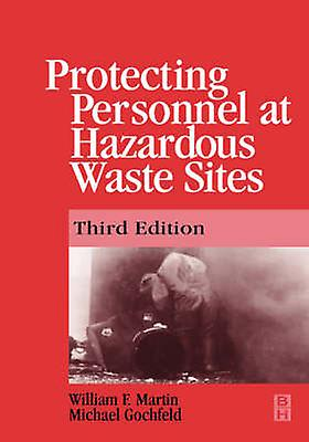 Prougeecting Personnel at Hazardous Waste Sites 3e by Martin & William F.