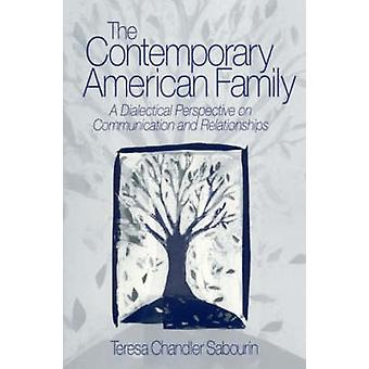 The Contemporary American Family A Dialectical Perspective on Communication and Relationships by Sabourin & Teresa Chandler