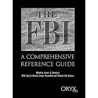 The FBI A Comprehensive Reference Guide by Theoharis & Athan G.