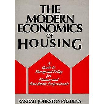 Die moderne Ökonomie des Gehäuses eines Leitfadens für Theorie und Politik für Finanzen und Immobilien-Profis von Pozdena & Randall