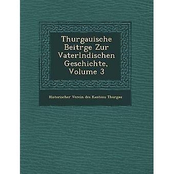 Thurgauische Beitr GE Zur Vaterl Ndischen Geschichte Volume 3 by Historischer Verein Des Kantons Thurgau