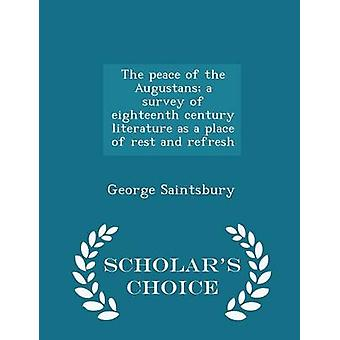 The peace of the Augustans a survey of eighteenth century literature as a place of rest and refresh  Scholars Choice Edition by Saintsbury & George