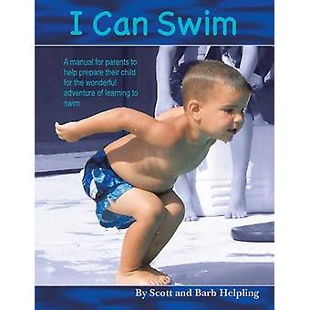 I Can Swim A Manual for Parents to Help Prepare their Child for the Wonderful Adventure of Learning to Swim by Helpling & Scott and Barb