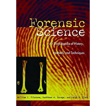 Forensic Science An Encyclopedia of History Methods and Techniques by Tilstone & William
