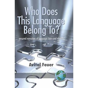 Who Does This Language Belong To Personal Narratives of Language Claim and Identity Hc by Feuer & Avital