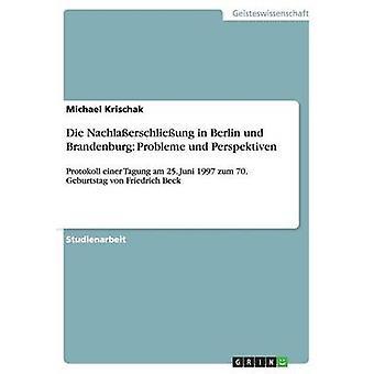 Die Nachlaerschlieung in Berlin und Brandenburg Probleme und Perspektiven by Krischak & Michael