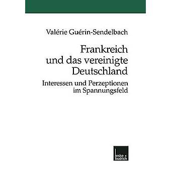 Frankreich Und Das Vereinigte Deutschland Interessen Und Perzeptionen Im Spannungsfeld von GurinSendelbach & Valrie