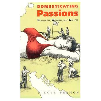 Domesticating Passions: Rousseau, Woman, and the Nation