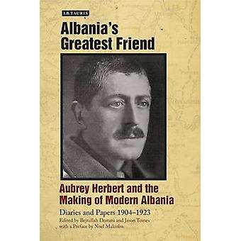 Albania's Greatest Friend - Aubrey Herbert and the Making of Modern Al