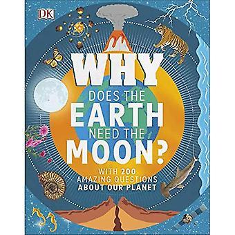 Varför behöver jorden månen?: med 200 fantastiska frågor om vår Planet
