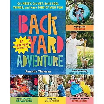 Backyard Adventure: Get Messy, Get Wet, Build Cool� Things, and Have Tons of Wild Fun! 51 Free-Play Activities
