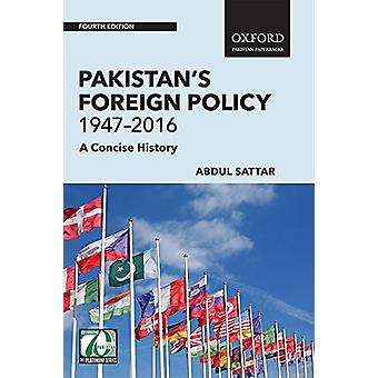 Pakistan's Foreign Policy 1947-2016 - A Concise History by Pakistan's