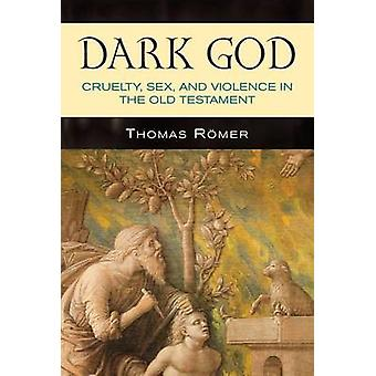 Dark God - Cruelty - Sex - and Violence in the Old Testament by Thomas