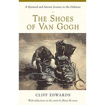 The Shoes of Van Gogh - A Spiritual and Artistic Journey to the Ordina