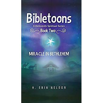 Bibletoons Book Two - Miracle in Bethlehem by H Erin Nelson - 97816816