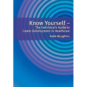 Know Yourself - The Individual's Guide to Career Development in Health