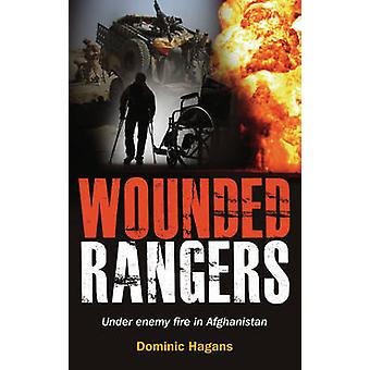 Wounded Rangers - Under Enemy Fire in Afghanistan by Dominic Hagans -
