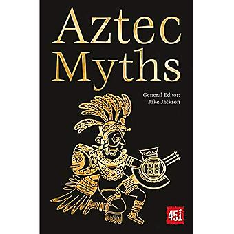 Aztec Myths (The World's Greatest Myths and Legends)