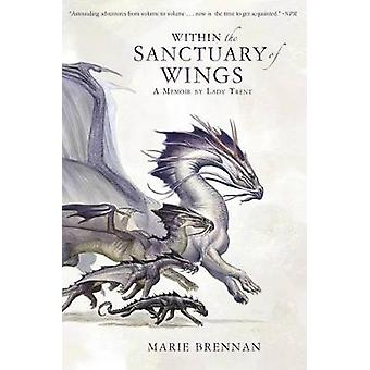 Within the Sanctuary of Wings - A Memoir by Lady Trent by Marie Brenna