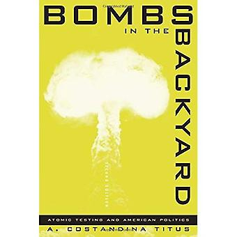 Bombs In The Backyard, 2nd Edition: Atomic Testing And American Politics